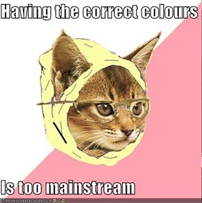 Having the correct colours  Is too mainstream