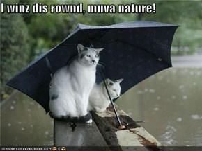 I winz dis rownd, muva nature!