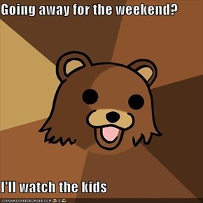 Going away for the weekend?  I'll watch the kids