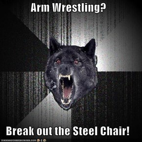 Arm Wrestling?  Break out the Steel Chair!