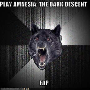 PLAY AMNESIA: THE DARK DESCENT  FAP