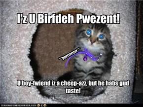 I'z U Birfdeh Pwezent!