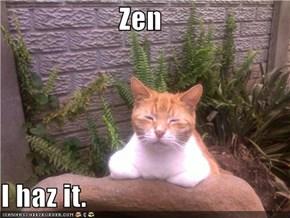 Zen  I haz it.