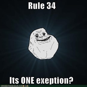 Rule 34  Its ONE exeption?