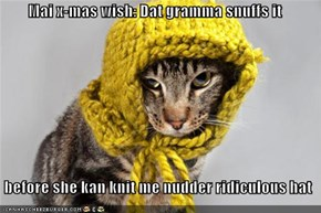 Mai x-mas wish: Dat gramma snuffs it   before she kan knit me nudder ridiculous hat