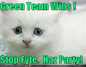 Green Team Wins !  Stop Fyte.  Haz Party!