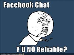 Facebook Chat             Y U NO Reliable?