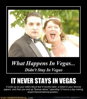 IT NEVER STAYS IN VEGAS