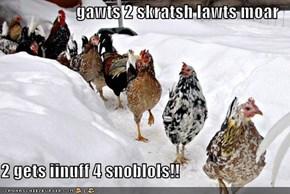 gawts 2 skratsh lawts moar  2 gets iinuff 4 snoblols!!