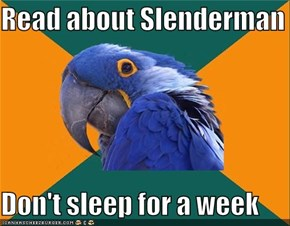 Read about Slenderman  Don't sleep for a week