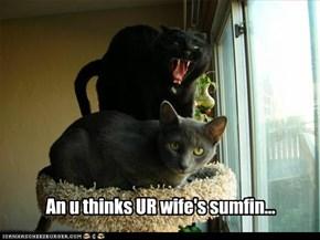 An u thinks UR wife's sumfin...