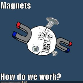 Magnets  How do we work?