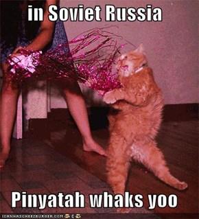 in Soviet Russia  Pinyatah whaks yoo