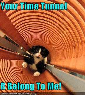 Your Time Tunnel  R Belong To Me!