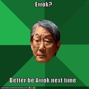 Ewok?  Better be Awok next time