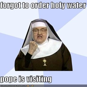 forgot to order holy water  pope is visiting