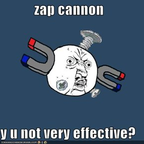 zap cannon  y u not very effective?