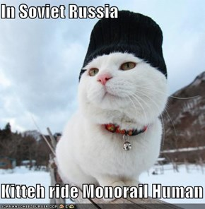 In Soviet Russia  Kitteh ride Monorail Human