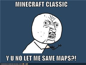 MINECRAFT CLASSIC  Y U NO LET ME SAVE MAPS?!