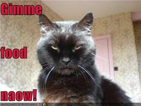 Gimme food naow!