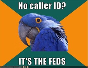 No caller ID?  IT'S THE FEDS