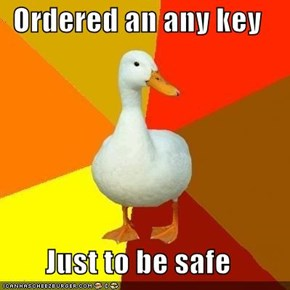 Ordered an any key  Just to be safe