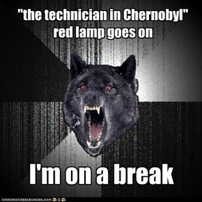 """the technician in Chernobyl"" red lamp goes on"