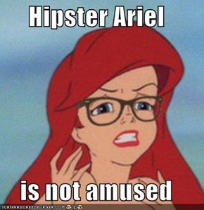 Hipster Ariel  is not amused