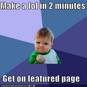 Make a lol in 2 minutes  Get on featured page