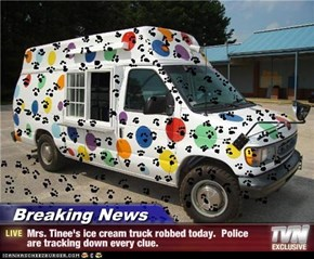 Breaking News - Mrs. Tinee's ice cream truck robbed today.  Police  are tracking down every clue.