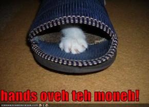 hands oveh teh moneh!