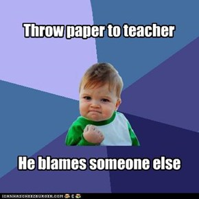 Throw paper to teacher