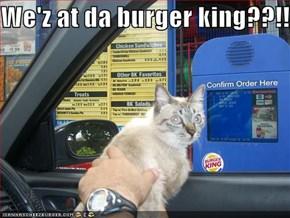 We'z at da burger king??!!