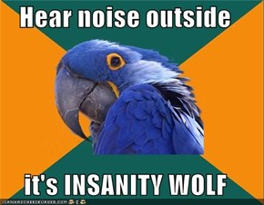 Paranoid Parrot: Hear noise outside