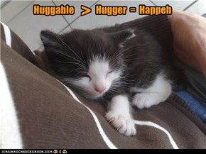 Huggable > Hugger = Happeh