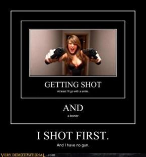 I SHOT FIRST.