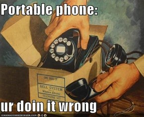 Portable phone:  ur doin it wrong