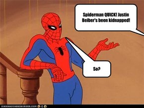 Spiderman QUICK! Justin Beiber's been kidnapped!