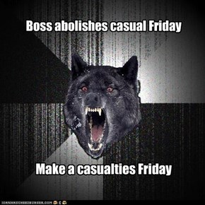 Insanity Wolf: Boss abolishes casual Friday