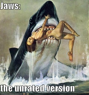 Jaws:  the unrated version