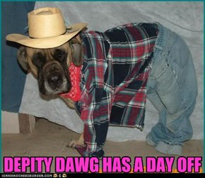 DEPITY DAWG HAS A DAY OFF