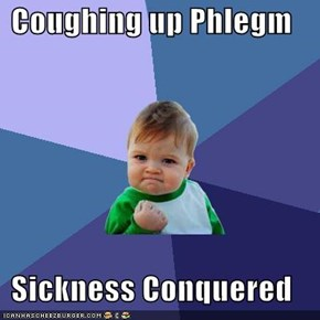 Coughing up Phlegm  Sickness Conquered