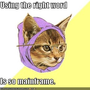 Using the right word  Is so mainframe.