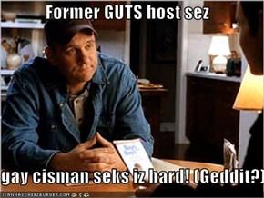 Former GUTS host sez  gay cisman seks iz hard! (Geddit?)