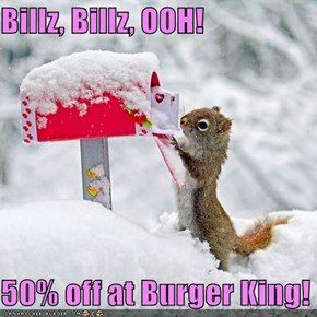 Billz, Billz, OOH!  50% off at Burger King!