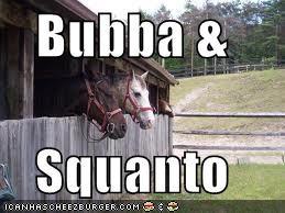 Bubba &  Squanto