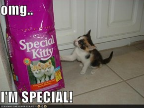 omg..  I'M SPECIAL!