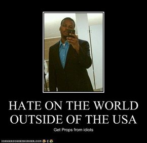 HATE ON THE WORLD OUTSIDE OF THE USA