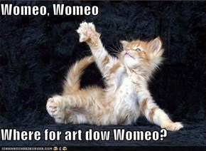 Womeo, Womeo  Where for art dow Womeo?