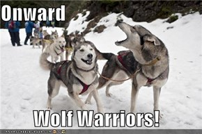 Onward  Wolf Warriors!